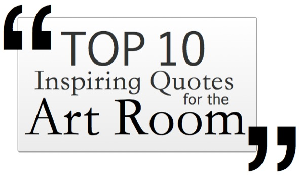 Top 10 Inspiring Quotes for the Art Room - The Art of Ed