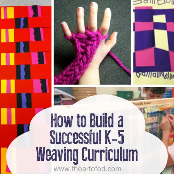 how to build a successful k 5 weaving curriculum the art of ed