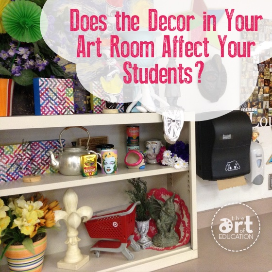Does The Decor In Your Art Room Affect Your Students