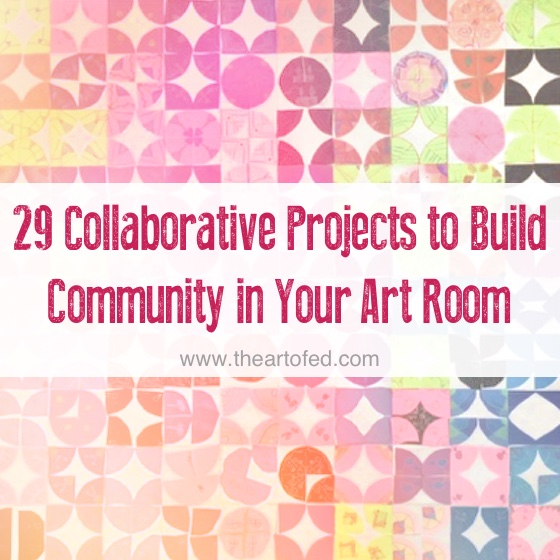 29 Collaborative Projects To Build Community In Your Art Room The
